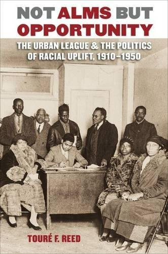 9780807832233: Not Alms but Opportunity: The Urban League & the Politics of Racial Uplift, 1910-1950