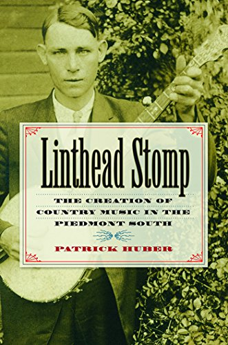 9780807832257: Linthead Stomp: The Creation of Country Music in the Piedmont South