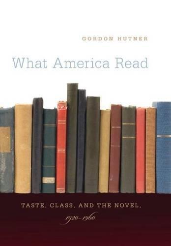 What America Read: Taste, Class, and the Novel, 1920-1960: Hutner, Gordon