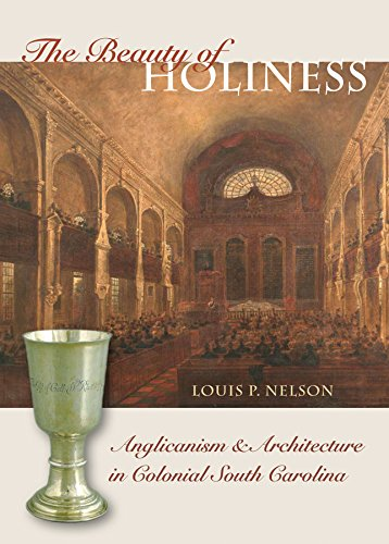 The Beauty of Holiness: Anglicanism and Architecture in Colonial South Carolina (Richard Hampton ...