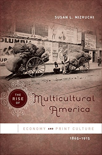 The Rise of Multicultural America: Economy and Print Culture, 1865-1915: Mizruchi, Susan L.