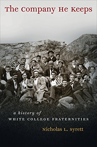 The Company He Keeps: A History of White College Fraternities (Gender and American Culture): Syrett...