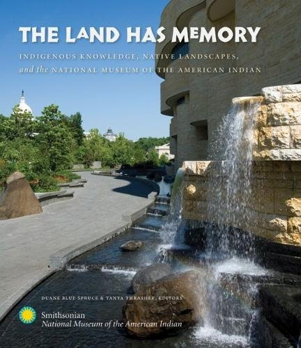 The Land Has Memory, Indigenous Knowledge, Native Landscpaes, and the National Museum of the Amer...
