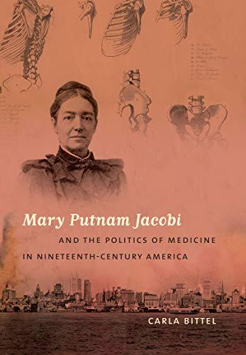 Mary Putnam Jacobi & the Politics of Medicine in Nineteenth-Century America (Hardcover): Carla ...