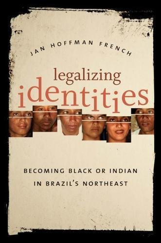 9780807832929: Legalizing Identities: Becoming Black or Indian in Brazil's Northeast (Cultural Studies of the United States)