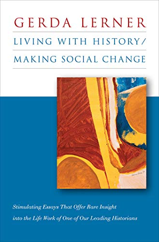 Living with History / Making Social Change (0807832936) by Gerda Lerner