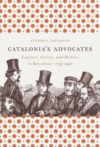9780807832974: Catalonia's Advocates: Lawyers, Society, and Politics in Barcelona, 1759-1900 (Studies in Legal History)