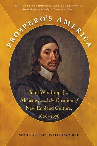 Prospero's America. John Winthrop Jr, Alchemy, and the Creation of New England Culture, 1606 ...