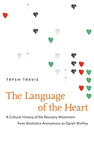 9780807833193: The Language of the Heart: A Cultural History of the Recovery Movement from Alcoholics Anonymous to Oprah Winfrey