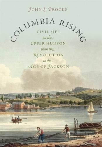 9780807833230: Columbia Rising: Civil Life on the Upper Hudson from the Revolution to the Age of Jackson (Published by the Omohundro Institute of Early American ... and the University of North Carolina Press)