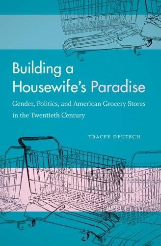 9780807833278: Building a Housewife's Paradise: Gender, Politics, and American Grocery Stores in the Twentieth Century