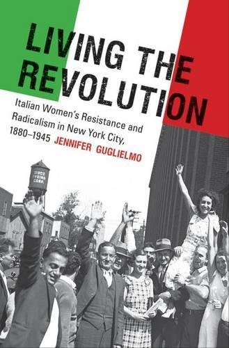 Living the Revolution: Italian Women's Resistance and Radicalism in New York City, 1880-1945 (...