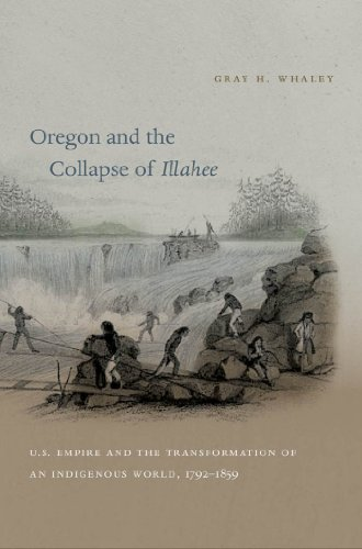 9780807833674: Oregon and the Collapse of Illahee: U.S. Empire and the Transformation of an Indigenous World, 1792-1859