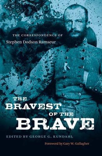 9780807833735: The Bravest of the Brave: The Correspondence of Stephen Dodson Ramseur (Civil War America)
