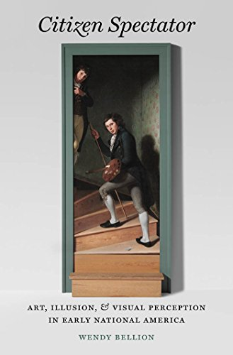 Citizen Spectator: Art, Illusion and Visual Perception in Early National America (Hardback): Wendy ...