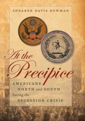 9780807833926: At the Precipice: Americans North and South during the Secession Crisis (Littlefield History of the Civil War Era)