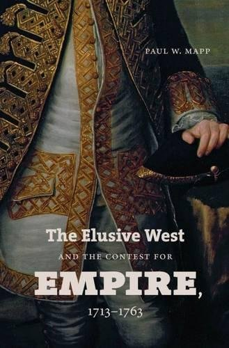 The Elusive West and the Contest for Empire, 1713-1763 (Published by the Omohundro Institute of E...