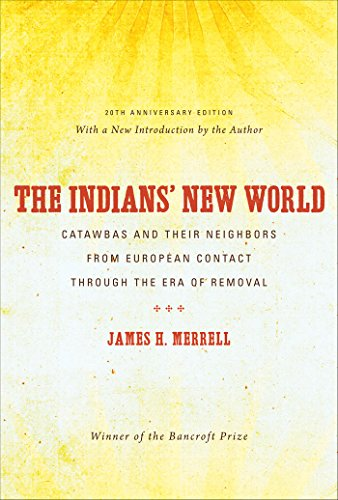 The Indians' New World: Catawbas and Their Neighbors from European Contact through the Era of Removal, 20th Anniversary Ed (Institute of Early American History & Culture) (9780807834039) by James H. Merrell