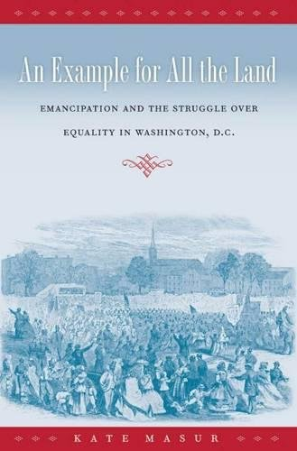 9780807834145: An Example for All the Land: Emancipation and the Struggle over Equality in Washington, D.C.