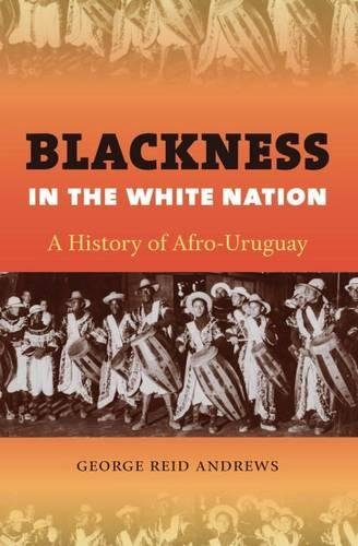 Blackness in the White Nation: A History of Afro-Uruguay: Andrews, George Reid