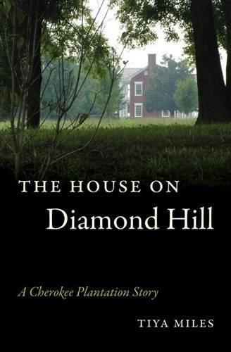 The House on Diamond Hill: A Cherokee Plantation Story: Miles, Tiya