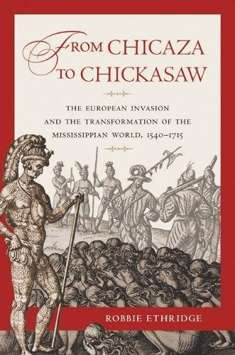9780807834350: From Chicaza to Chickasaw: The European Invasion and the Transformation of the Mississippian World, 1540-1715