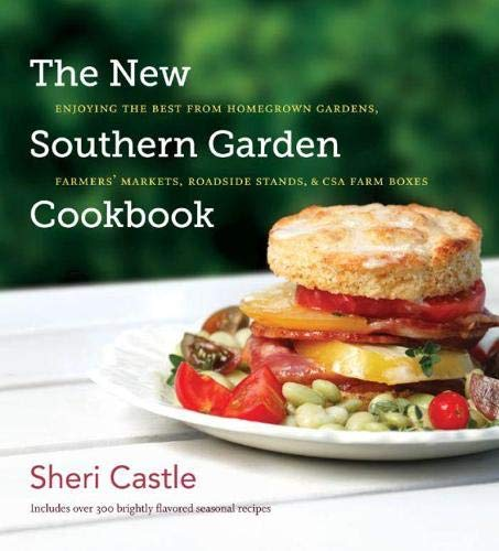 The New Southern Garden Cookbook: Enjoying the Best from Homegrown Gardens, Farmers' Markets, ...