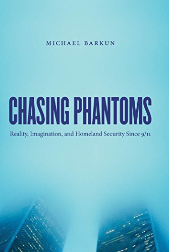 9780807834701: Chasing Phantoms: Reality, Imagination, and Homeland Security Since 9/11