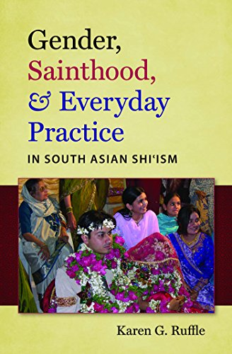 Gender, Sainthood, and Everyday Practice in South Asian Shi'ism (Islamic Civilization and Muslim ...