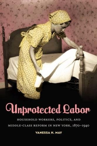 9780807834770: Unprotected Labor: Household Workers, Politics, and Middle-Class Reform in New York, 1870-1940