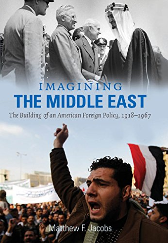 Imagining the Middle East: The Building of an American Foreign Policy, 1918-1967 (Hardcover): ...