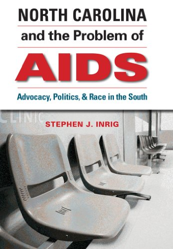 North Carolina and the Problem of AIDS: Advocacy, Politics, and Race in the South (Hardcover): ...