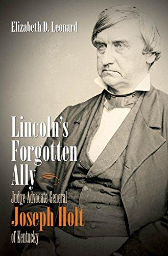 Lincoln's Forgotten Ally: Judge Advocate General Joseph: Leonard, Elizabeth D.
