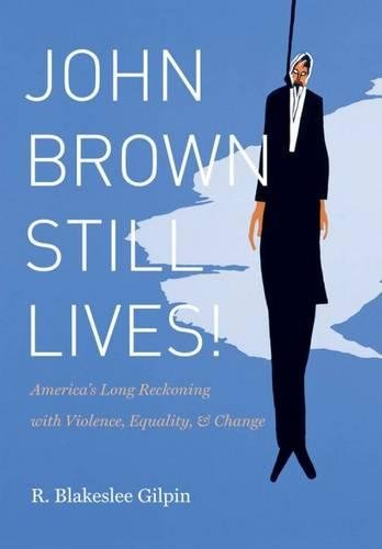 9780807835012: John Brown Still Lives!: America's Long Reckoning with Violence, Equality, and Change
