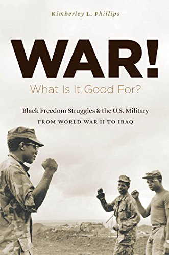 War! What Is It Good For?: Black Freedom Struggles and the U.S. Military from World War II to Iraq ...