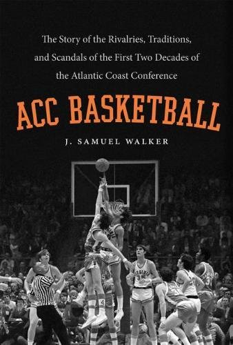 9780807835036: ACC Basketball: The Story of the Rivalries, Traditions, and Scandals of the First Two Decades of the Atlantic Coast Conference