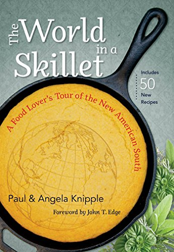 The World in a Skillet: A Food Lover's Tour of the New American South (Hardcover): Paul ...