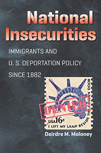 National Insecurities: Immigrants and U.S. Deportation Policy Since 1882 (Hardcover): Deirdre M. ...