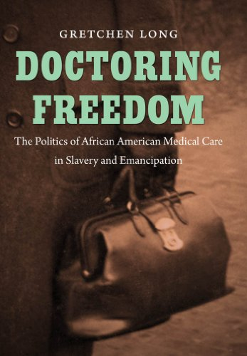 Doctoring Freedom: The Politics of African American Medical Care in Slavery and Emancipation (The ...
