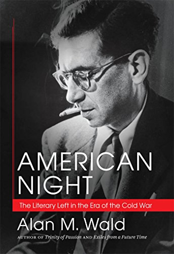American Night: The Literary Left in the Era of the Cold War: Wald, Alan M.
