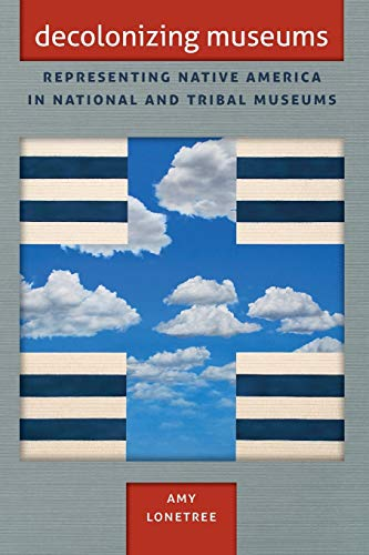 Decolonizing Museums: Representing Native America in National and Tribal Museums (Paperback): Amy ...