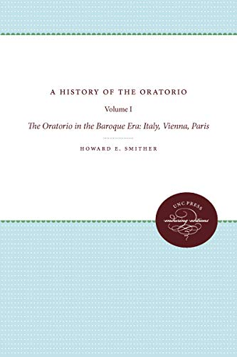 9780807837740: A History of the Oratorio: Vol. 1: The Oratorio in the Baroque Era: Italy, Vienna, Paris