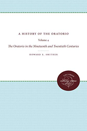 9780807837771: A History of the Oratorio: Vol. 4: The Oratorio in the Nineteenth and Twentieth Centuries