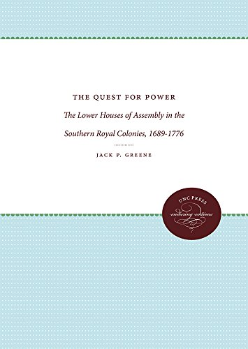 The Quest for Power: The Lower Houses of Assembly in the Southern Royal Colonies, 1689-1776 (...