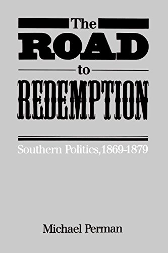 The Road to Redemption: Southern Politics, 1869-1879 (Fred W. Morrison Series in Southern Studies):...