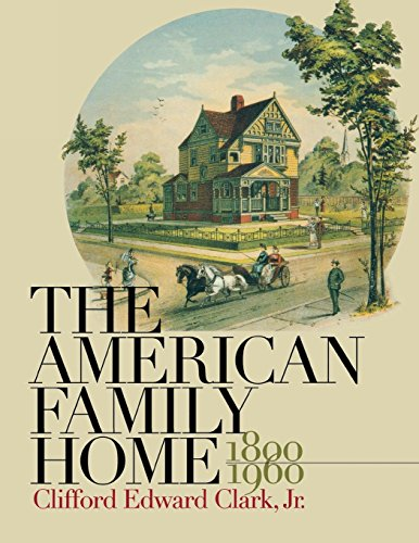 The American Family Home, 1800-1960: Clifford Edward Clark Jr.