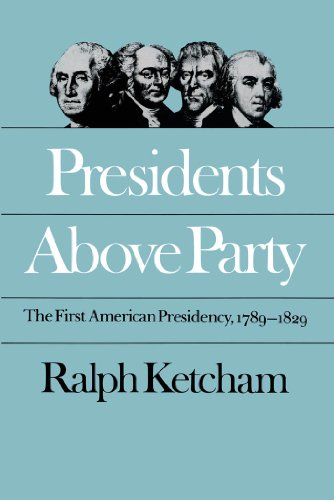 9780807841792: Presidents Above Party: The First American Presidency, 1789-1829 (Published by the Omohundro Institute of Early American History and Culture and the University of North Carolina Press)
