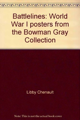 Battlelines: World War I posters from the Bowman Gray Collection: Chenault, Libby