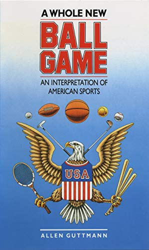 9780807842201: A Whole New Ball Game: An Interpretation of American Sports