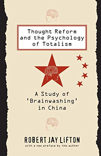 Thought Reform and the Psychology of Totalism: A Study of 'brainwashing' in China: Lifton...